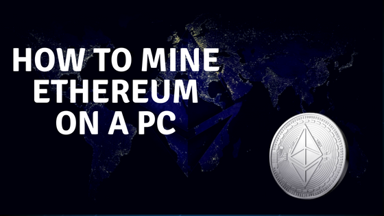 How to Mine Ethereum On a PC