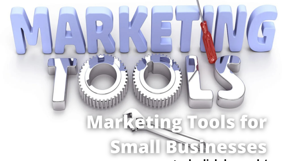 5 Must-Know Marketing Tools for Small Businesses in 2021